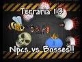 Terraria 1.3 Npcs vs Bosses!!