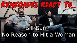 Renegades React to... Bill Burr - No Reason to Hit a Woman (FULL)