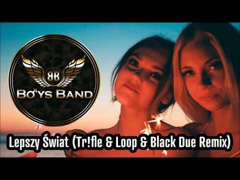 BOYS BAND  Lepszy Świat Tr!fle & Loop & Black Due Remix  Audio