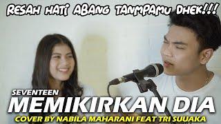 Download lagu MEMIKIRKAN DIA - SEVENTEEN (LIRIK)  COVER BY NABILA MAHARANI FEAT TRI SUAKA
