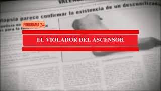 Pedro Luis Gallego Fernández, el violador y asesino del ascensor. Programa 24.
