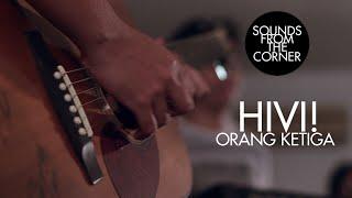 HiVi! - Orang Ketiga | Sounds From The Corner Session #5