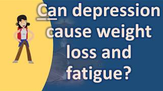 Can depression cause weight loss and fatigue ? |Best Health FAQS