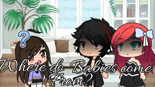 Where do babies come from? 🎵GLMV🎵 GachaLife