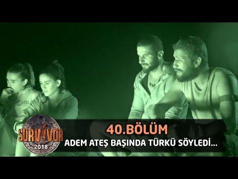 Adem ateş başında türkü söyledi... | 40.Bölüm | Survivor 2018