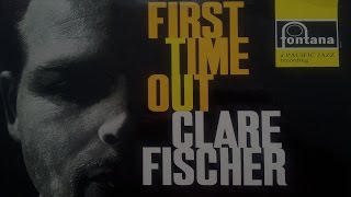 Clare Fischer - First Time Out (Full Album)