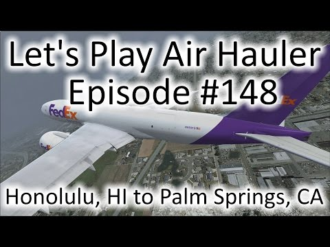 FSX | Let's Play Air Hauler Episode #148 - Honolulu to Palm Springs | Boeing 777F