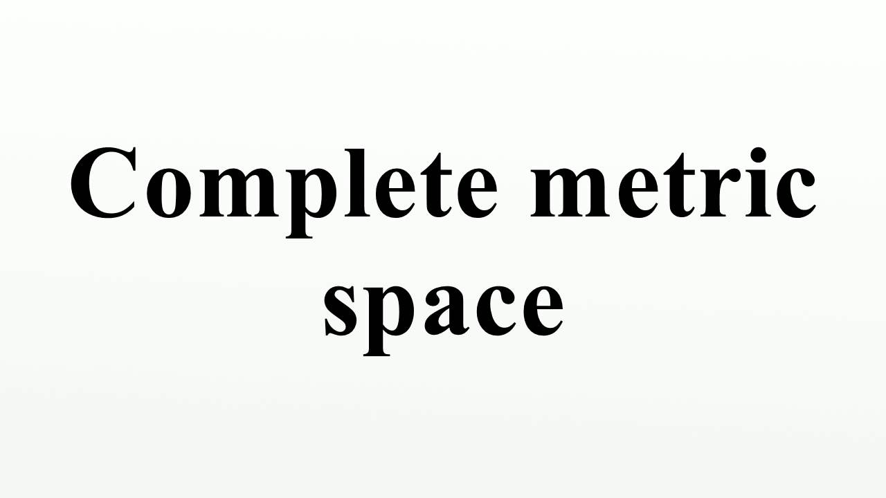 Complete Metric Space Youtube