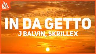 J Balvin, Skrillex - In Da Getto (Letra)