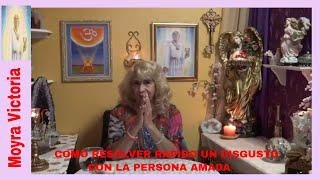 COMO RESOLVER RAPIDO- Un Disgusto Con La Persona Amada- Moyra Victoria Clarividente.