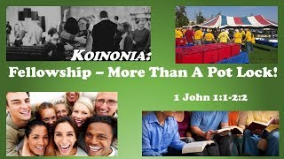 June 3, 2018 Koinonia - Fellowship,  More Than a Pot Luck