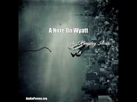 A Note On Wyatt (Sir Kingsley Amis Poem)