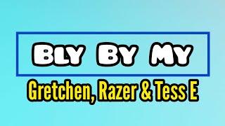 Gretchen feat Razer & Tess E - Bly By My (Lyric Video)