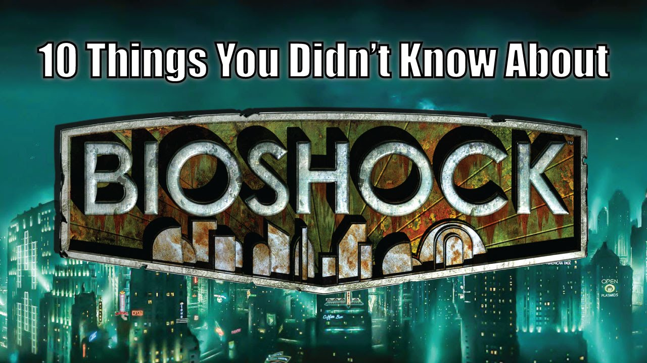 10 Things I Know About You: 10 Things You Didn't Know About Bioshock