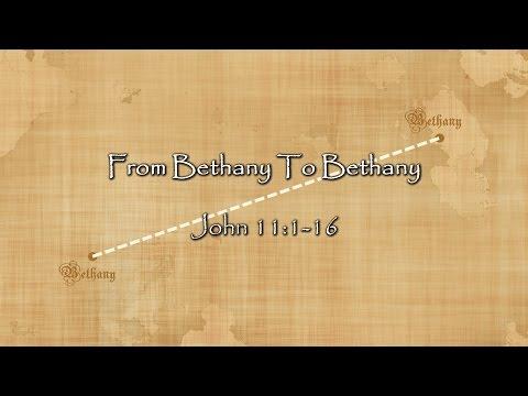 From Bethany To Bethany - Lazarus - John 11:1-16