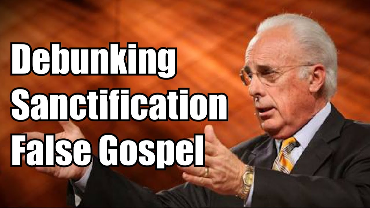 Sanctification Debunked : John MacArthur, John Piper, R.C. Sproul, Paul Washer, Steve Lawson