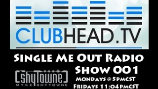 myke shytowne single me out radio show 001 on clubhead tv