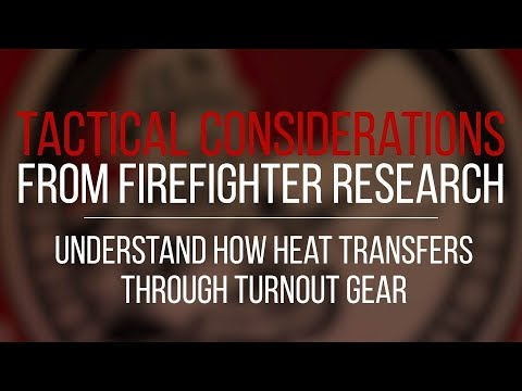 Tactical Consideration: Understand How Heat Transfers Through Turnout Gear