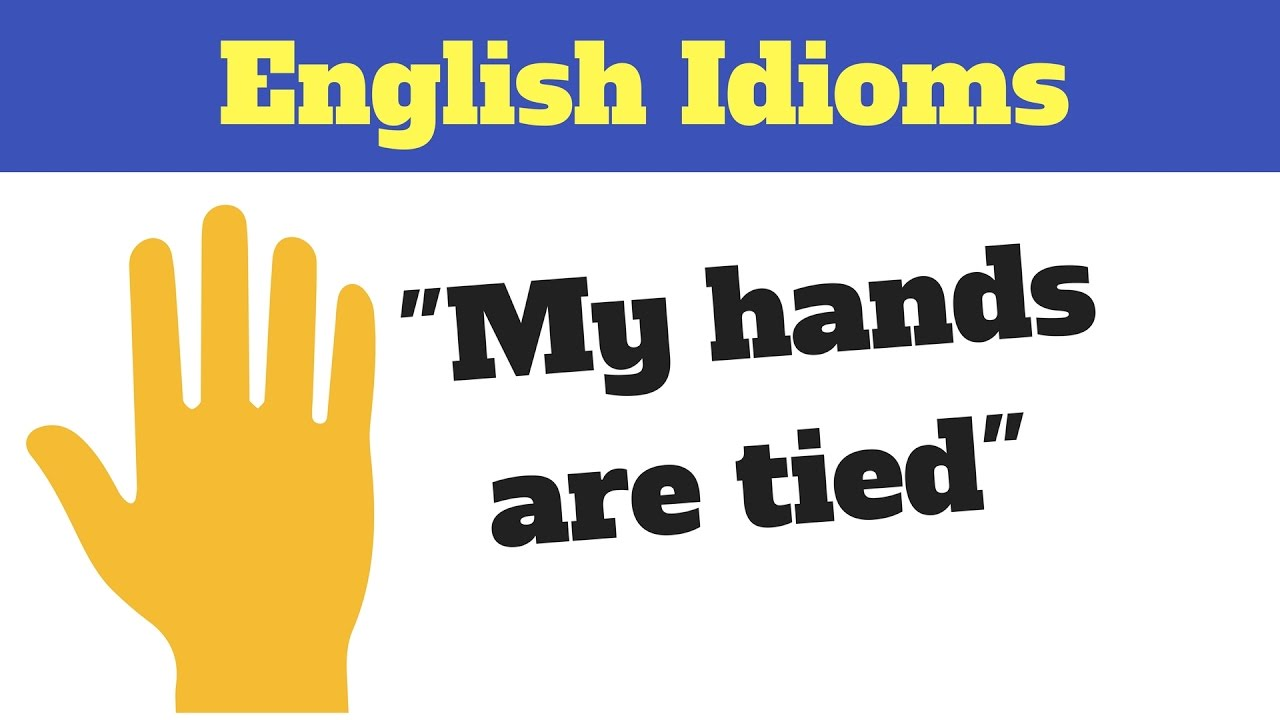 """English Idioms: The Meaning of """"Hands Tied"""" - YouTube"""