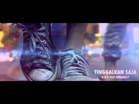 FUNDAGLY FEAT G.O.D - TINGGALKAN SAJA (UNOFFICIAL VIDEO)