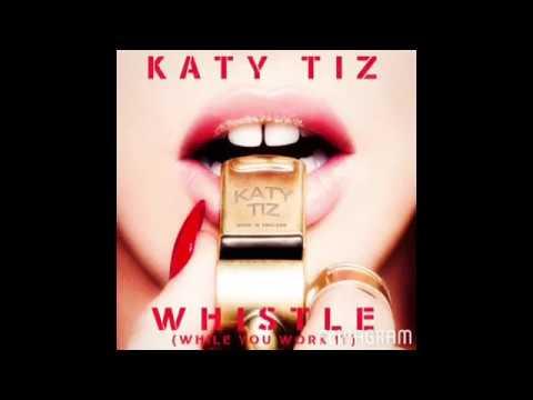 Katy Tiz Whistle (While You Work It (Audio)