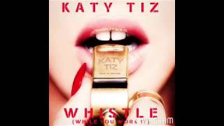 Katy Tiz Whistle (While You Work It (Audio)