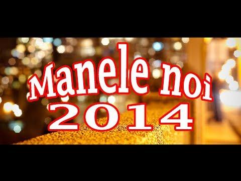 CELE MAI NOI MANELE 2014 - COLAJ (HITURILE ANULUI)