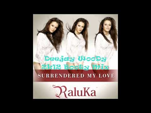 Raluka - Surrendered My Love (Deejay WooDy 2k12 Booty Edit)