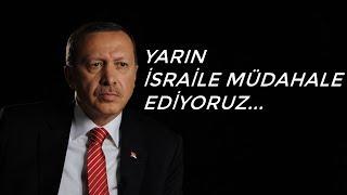Erdoğan,Yarın Sabah İsraile Müdahale Ediyoruz