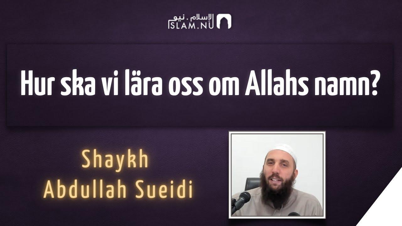 Hur ska vi lära oss om Allahs namn? | Shaykh Abdullah Sueidi