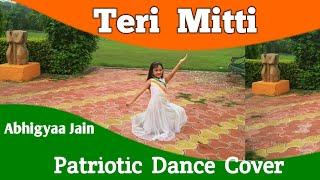 Teri Mitti-Kesari |Teri mitti mein mil Jawa | Patriotic | Song |Independence Day Dance|Abhigyaa Jain