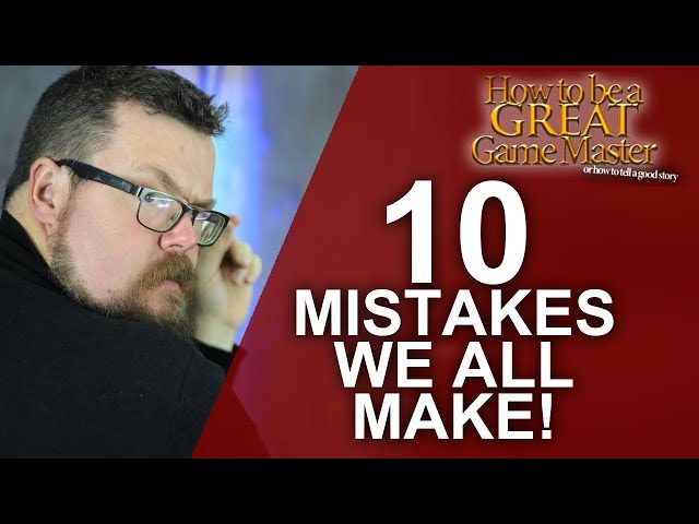 Great GM - Top 10 Mistakes we make in Role-playing - Game Master Tips GMTips