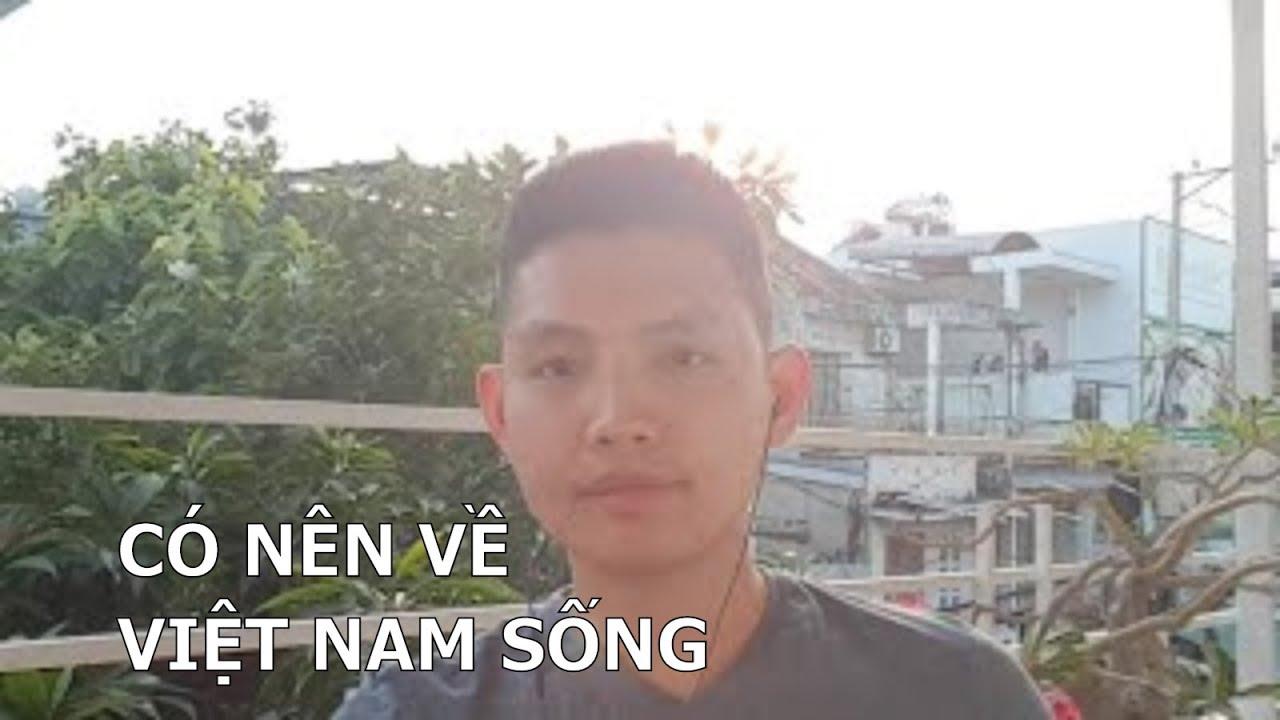 CÓ NÊN VỀ VIỆT NAM SỐNG - ĐI QUA ĐI LẠI LÀ VUI NHẤT ! | Quang Lê TV