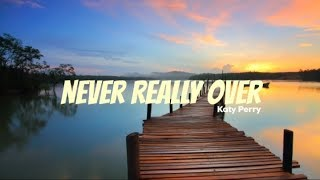 Lirik Terjemahan Lagu Katy Perry Never Really Over