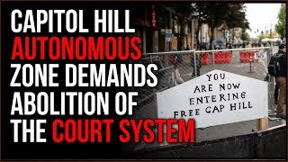 The Capitol Hill Free Zone Is MADNESS, They Are Demanding Police AND COURTS Be Abolished