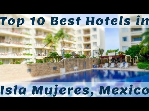 Top 10 Best Hotels In Isla Mujeres, Mexico