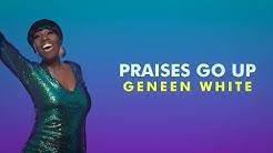 Praises Go Up - Geneen White  (Lyric Video)
