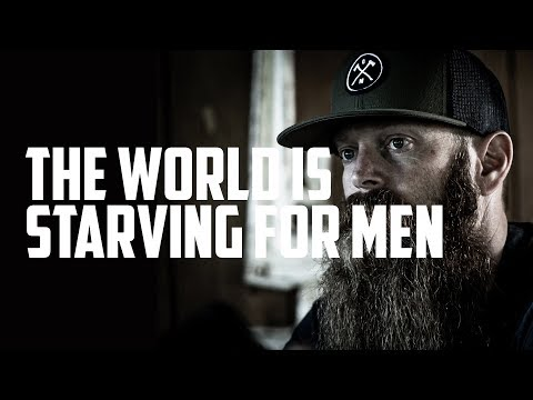 The World is Starving for Men