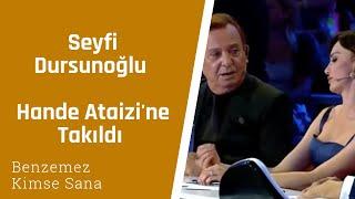 Seyfi Dursunoğlu Hande Ataizine Takıldı- Benzemez Kimse Sana