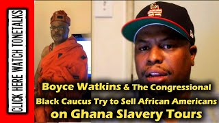 Boyce Watkins & The Congressional Black Caucus Try to Sell African Americans on Ghana Slavery To