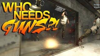 CS:GO - Who Needs GUNS?! (#3)