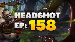 Dota 2 Headshot - Ep. 158