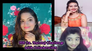 Everything Under Rs. 200/- Makeup Challenge || Collaboration video With Princes Chicku & Ria Beauty