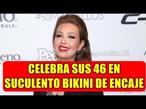 THALIA CELEBRA su CUMPLEAÑOS  46 en  SUCULENTO BIKINI de ENCAJE