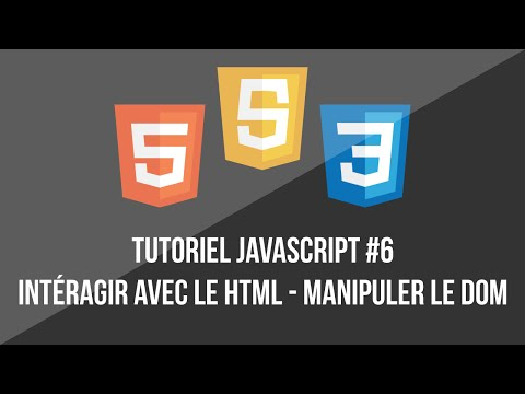 Tutoriel Javascript - #6 - Agir sur le HTML & manipulation du DOM  [FR]