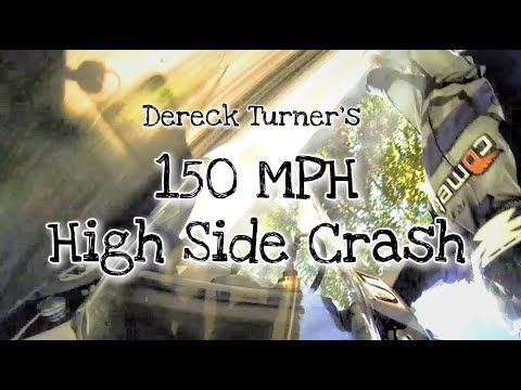 Dereck Turners 150 MPH High Side Motorcycle Crash