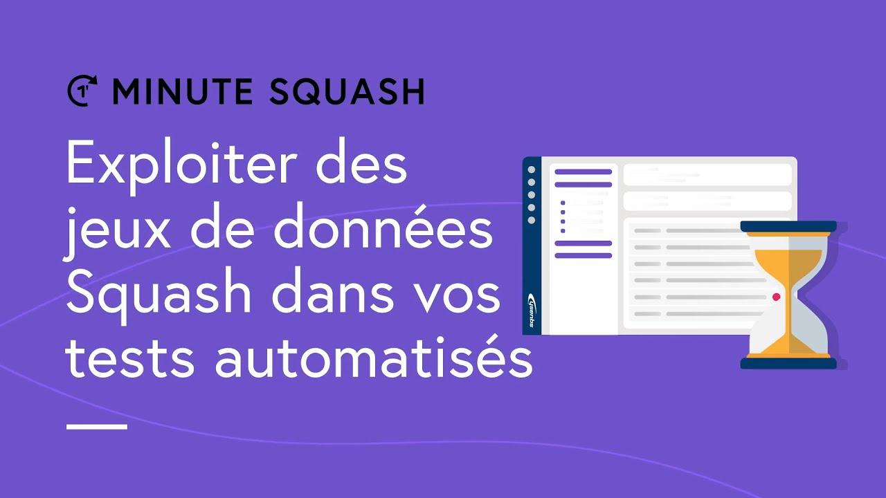 Minute Squash #20 : Comment exploiter des jeux de données de Squash dans vos tests automatisés ?