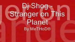 Dj Shog - Stranger on This Planet