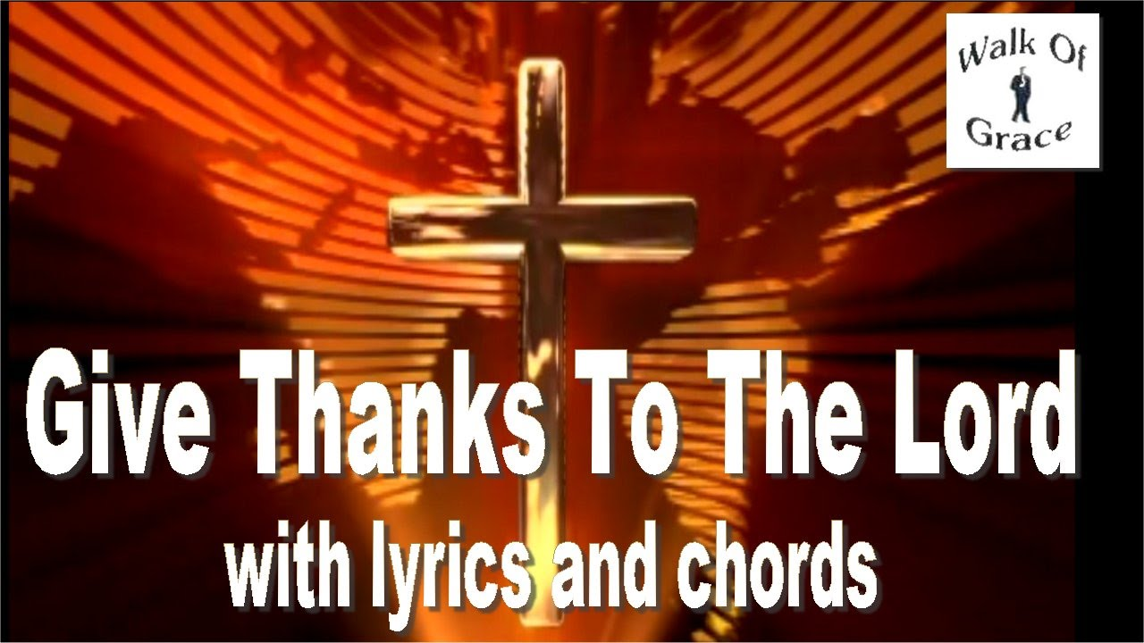 Give thanks to the lord psalm 107 thanksgiving song with give thanks to the lord psalm 107 thanksgiving song with lyrics and chords youtube hexwebz Choice Image