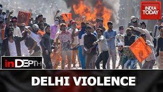 In Depth   Anatomy Of Delhi Violence
